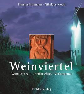 Weinviertel, Wunderbares, Unerforschtes, Verborgenes